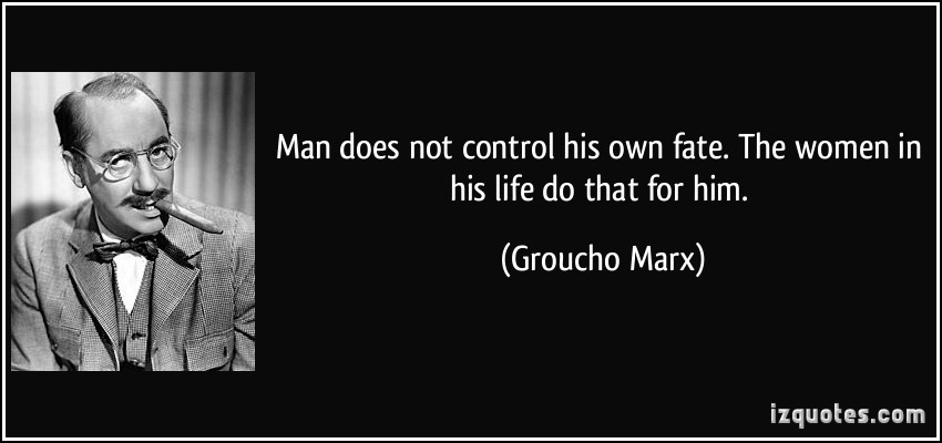 quote-man-does-not-control-his-own-fate-the-women-in-his-life-do-that-for-him-groucho-marx-120907