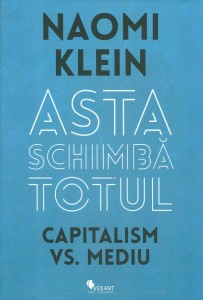 Naomi Klein, Asta schimbă totul. Capitalism versus Mediu, traducere din limba engleză de Mariana Buruiană și Alex Moldovan, Editura Vellant, București, 2016